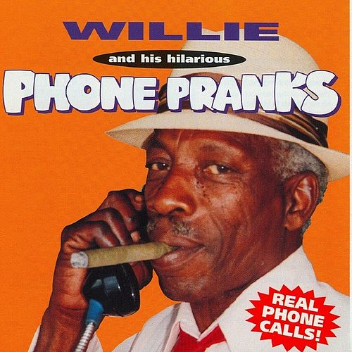 Willie & His Hilarious Phone Pranks by Willie P. Richardson