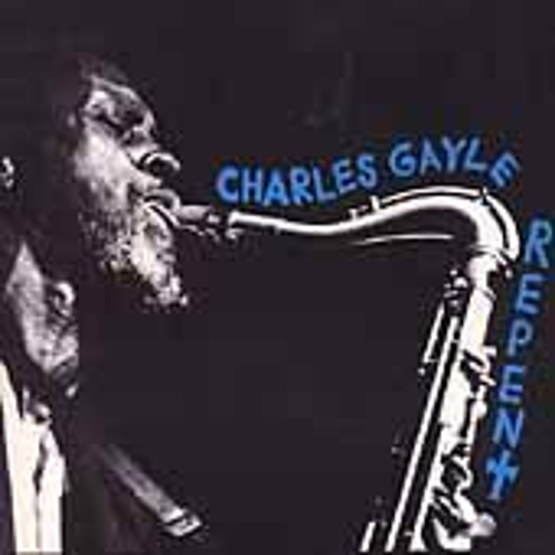 Play & Download Repent by Charles Gayle | Napster