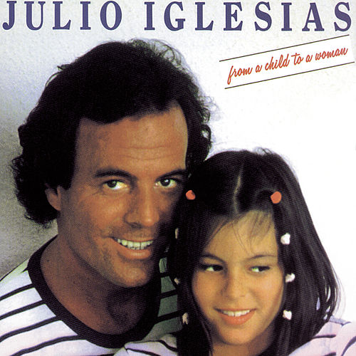 From A Child To A Woman by Julio Iglesias