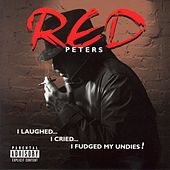 I Laughed, I Cried, I Fudged My Undies by Red Peters