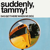 We Get There When We Do by Suddenly, Tammy!