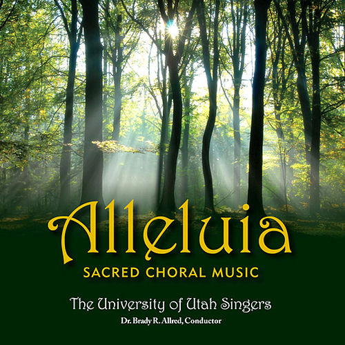Alleluia: Sacred Choral Music by The University Of Utah Singers