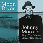 Play & Download Moon River Johnny Mercer Sings The Johnny Mercer Songbook by Johnny Mercer | Napster