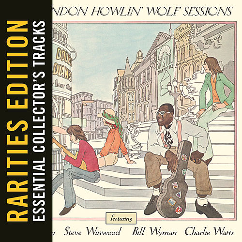 Play & Download The London Howlin' Wolf Sessions (Rarities Edition) by Howlin' Wolf | Napster