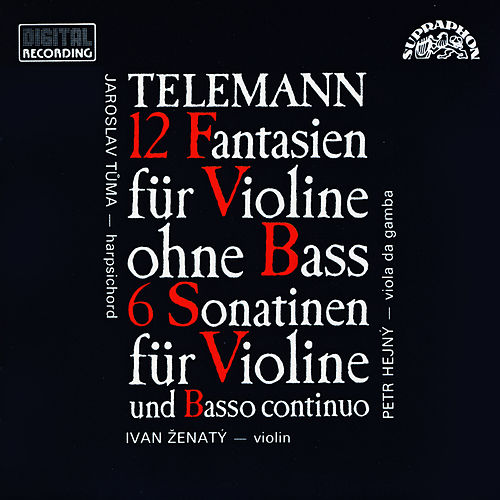 Telemann: 12 Fantasies for Violine Without Bass, 6 Sonatinas for Violin and Basso Continuo by Ivan Zenaty