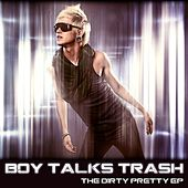 Play & Download The Dirty Pretty Ep by Boy Talks Trash | Napster