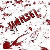 Play & Download Never Say Die by Hansel | Napster
