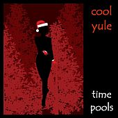 Play & Download Cool Yule - A Jazzy Christmas by Time Pools | Napster