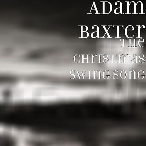 The Christmas Swing Song by Adam Baxter