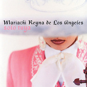 Solo Tuya by Mariachi Reyna De Los Angeles
