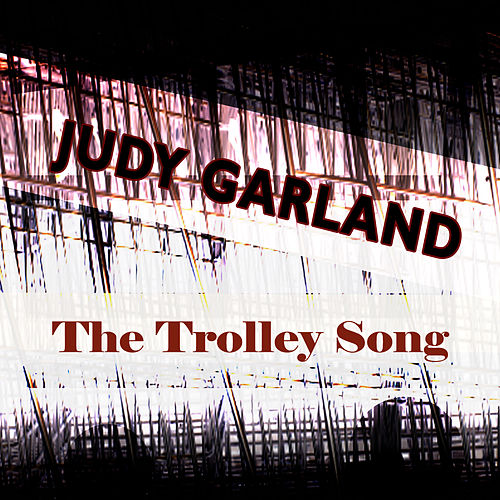 The Trolley Song by Judy Garland