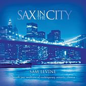 Play & Download Sax In The City by Sam Levine | Napster