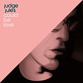 Could Be Love by Judge Jules