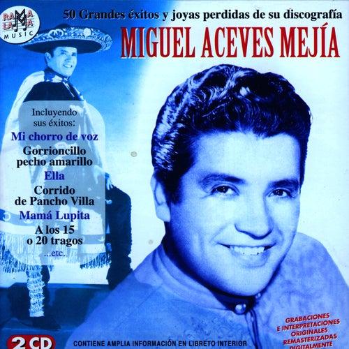 Play & Download Miguel Aceves Mejía. 50 Grandes Éxitos Y Joyas Perdidas De Su Discografía by Miguel Aceves Mejia   Napster