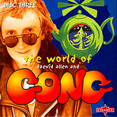 Play & Download The World Of Daevid Allen and Gong - Disc Three by Various Artists | Napster