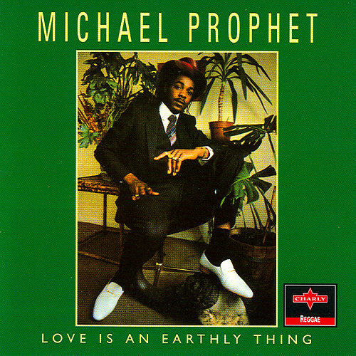 Play & Download Love Is An Earthly Thing by Michael Prophet | Napster