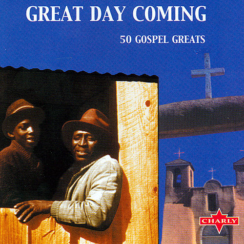 Great Day Coming (50 Gospel Greats) - Disc One by Various Artists