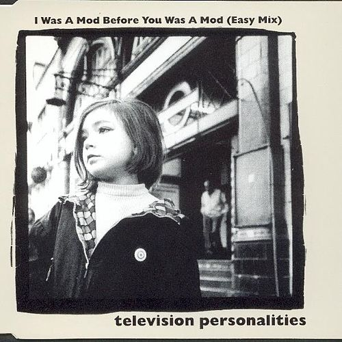 Play & Download I Was A Mod Before You Was A Mod (Easy Mix) by Television Personalities | Napster
