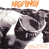 Drink, Drugs And Football Thugs by Argy Bargy
