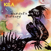Play & Download Handel's Fantasy by Kila | Napster