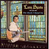 Play & Download The Rock I Stand On by Larry Sparks | Napster
