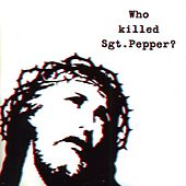 Who Killed Sgt. Pepper? by The Brian Jonestown Massacre