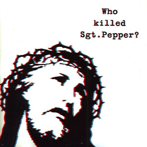 Play & Download Who Killed Sgt. Pepper? by The Brian Jonestown Massacre | Napster