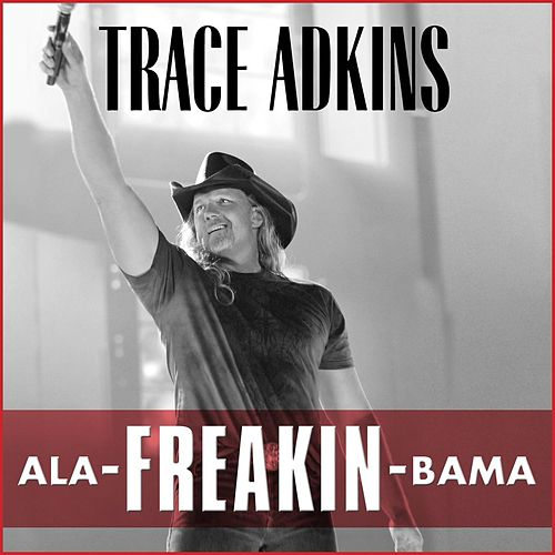 Play & Download Ala-Freakin-Bama by Trace Adkins | Napster