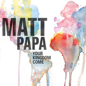 Play & Download Your Kingdom Come by Matt Papa | Napster
