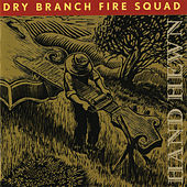 Play & Download Hand Hewn by The Dry Branch Fire Squad | Napster