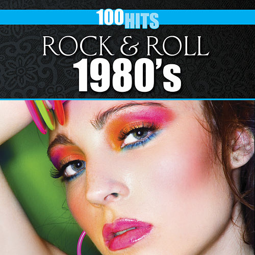 Play & Download 100 Hits: Rock & Roll 1980s by Various Artists | Napster