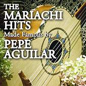 Play & Download The Mariachi Hits made Famous By Pepe Aguilar by Mariachi Aguila Real | Napster