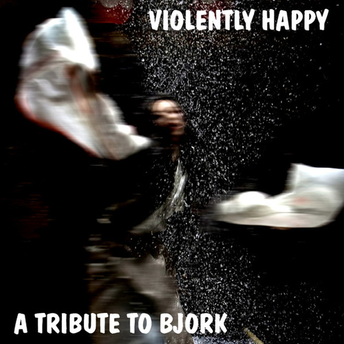 Play & Download A A Tribute to Bjork: Violently Happy by Various Artists | Napster