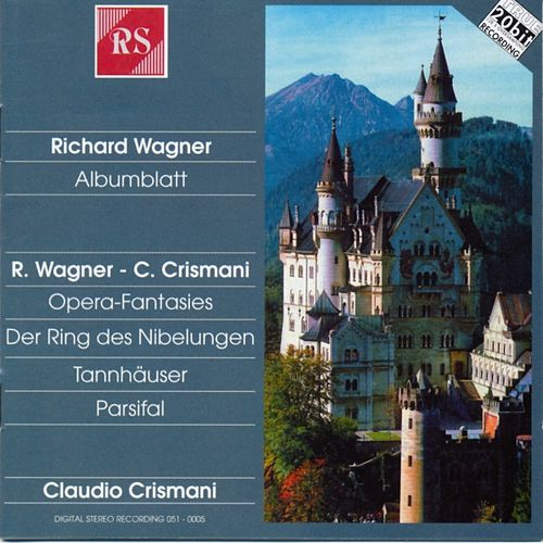 Richard Wagner and Claudio Crismani: Albumblatt / Opera-Fantasies by Claudio Crismani
