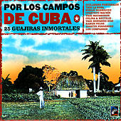 Play & Download Por Los Campos De Cuba - 25 Guajiras Inmortales by Various Artists | Napster