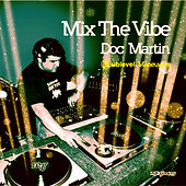 Play & Download Mix The Vibe: Doc Martin (Digital Edition) by Various Artists | Napster