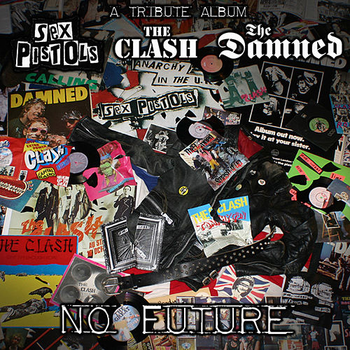Play & Download No Future: A Tribute to The Sex Pistols, Clash And The Damned by Various Artists | Napster