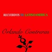 Recuerdos de Latinoamérica- Orlando Contreras by Orlando Contreras