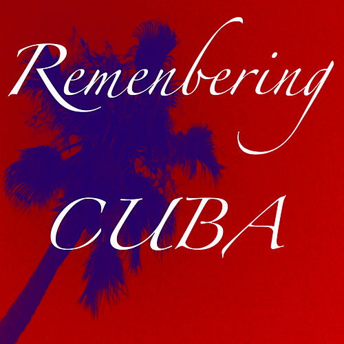 Play & Download Remembering Cuba by Various Artists | Napster