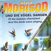 Und Die Voegel Sangen / Et Les Oiseaux Chantaient…/ And The Birds Were Singing... by Alain Morisod