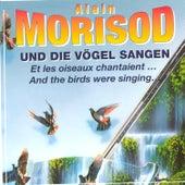 Play & Download Und Die Voegel Sangen / Et Les Oiseaux Chantaient…/ And The Birds Were Singing... by Alain Morisod | Napster