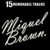 Play & Download 15 Memorable Tracks by Miquel Brown | Napster