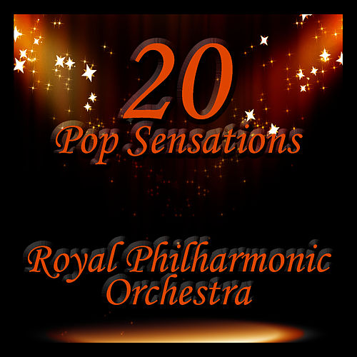 Play & Download 20 Pop Sensations by Royal Philharmonic Orchestra | Napster