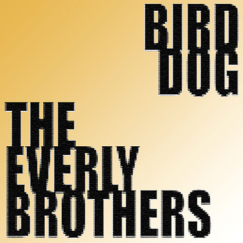 Play & Download Bird Dog by The Everly Brothers | Napster