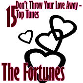 Play & Download Don't Throw Your Love Away - 15 Top Tunes by The Fortunes | Napster