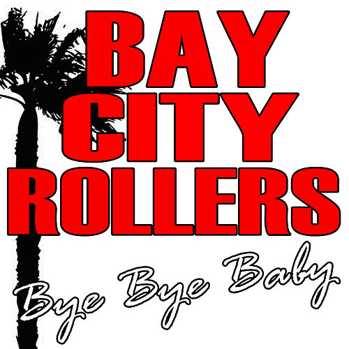 Play & Download Bye Bye Baby by Bay City Rollers | Napster