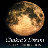 Astral Projection by Chakra's Dream
