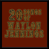 Play & Download 20 Songs Of Waylon Jennings by Waylon Jennings | Napster
