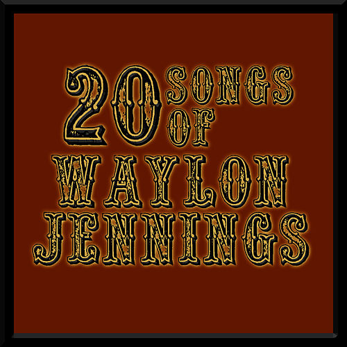 20 Songs Of Waylon Jennings by Waylon Jennings