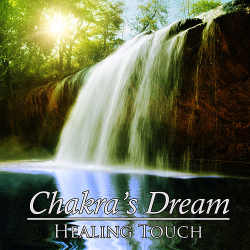 Play & Download Healing Touch by Chakra's Dream | Napster